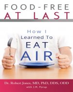Food-Free at Last: How I Learned to Eat Air - Book Cover