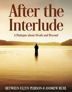 After the Interlude: A Dialogue about Death and Beyond - Book Cover