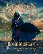 The Golden Sword (The Camelot Inheritance ~ Book 1) - Book Cover