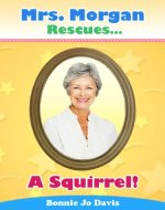 Mrs. Morgan Rescues... A Squirrel! (Book One) - Book Cover