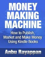Money Making Machine - How To Publish, Market and Make Money Using Kindle Books - Book Cover