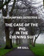 THE CASE OF THE PIG IN THE EVENING SUIT (Dumfries Detective Trilogy) - Book Cover