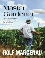 Master Gardener: A satirical look at Big Ag and its effect on our environment. Magic seeds, humor, and conflict. - Book Cover