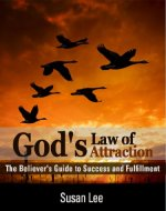 God's Law of Attraction: The Believer's Guide to Success and Fulfillment: A Transformational Guide to the Law of Attraction for Christians to Strengthen Spiritual Growth and Increase Personal Success - Book Cover