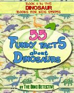 Dinosaur Books For Kids: 55 Funky Facts About Dinosaurs - Book Cover