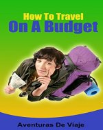 How To Travel On A Budget: 52 Money Saving Tips For The Budget Traveler - Book Cover