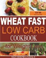 Wheat Fast Low Carb CookBook for Weight Loss: Top 49 Wheat Free Beginners Recipes, Who Want to Lose Belly Fat Without Dieting and Prevent Diabetes. - Book Cover