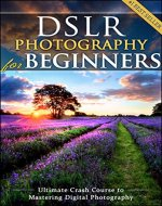 DSLR Photography for Beginners: Take 10 Times Better Pictures in Just 48 Hours or Less! Best Way to Learn Digital Photography, Master Your DSLR Camera & Improve Your Digital SLR Photography Skills - Book Cover