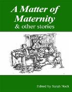 A Matter of Maternity & other stories - Book Cover