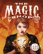 The Magic Shop (The Shadow Magic Series Book 1)