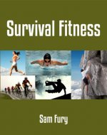Survival Fitness: The 6 Best Bodyweight Training Physical Fitness Exercises For Escape and Survival - Book Cover