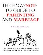 The How-Not-To Guide To Parenting And Marriage - Book Cover