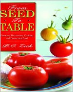 From Seed to Table: Growing, Harvesting, Cooking, and Preserving Food - Book Cover