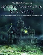 The Misadventure of Bolingbroke Manor: An interactive ghost hunting adventure - Book Cover