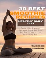 30 Best smoothie recipes for weight loss :  Healthy daily diet smoothie cleanse recipes book to burn fat for weight loss and belly fat - Book Cover