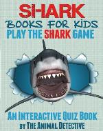 Shark Books For Kids: Play The Shark Game - Book Cover