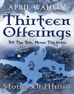 Thirteen Offerings: Anthology of Ithiria (Stories of Ithiria Book 0) - Book Cover