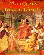 Who is Jesus : What is Christ? Vol 1 - Book Cover
