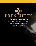 Principles for the Gathering of Believers Under the Headship of…