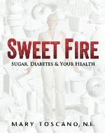 Sweet Fire: Sugar, Diabetes & Your Health - Book Cover