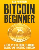 Bitcoin Beginner: A Step By Step Guide To Buying, Selling And Investing In Bitcoins - Book Cover