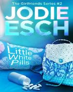 Little White Pills:Book #2 (The Girlfriends Series) - Book Cover