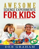 Awesome Science Experiments for Kids: for scouts, classrooms, groups, homeschool,…