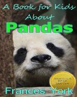 A Book For Kids About Pandas:  The Giant Panda Bear - Book Cover