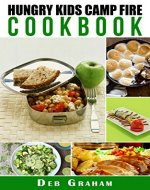 Hungry Kids Camp Fire Cookbook (Busy Kids, Happy Kids 1)