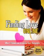 Finding Love Online: The Ultimate Guide for Singles (Find Your Soulmate, Online Dating Mastery, Not A Match, The Rules for Online Dating) - Book Cover