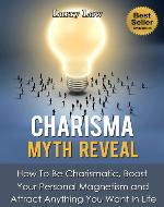 Charisma Myth Reveal: How to Be Charismatic, Boost Your Personal Magnetism and Attract Anything in Life (Tony Robbins, Anthony Robbins, Brian Tracy, Jim … Zig Ziglar, Oprah, Stephen Covey Book 3) - Book Cover