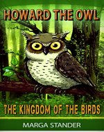 Children's Book: Howard the Owl - The Kingdom of the Birds (Children Animal Stories, Children's book, Birds of America, Children's Bedtime Stories, Owl Diaries, Bird Guide for kids Book 1) - Book Cover