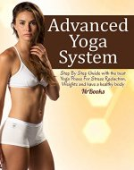 Advanced Yoga System : Step By Step Guide with the best Yoga Poses For Stress Reduction, Weights and have a healthy body (Yoga, Yoga For Beginners, Meditation, ... (Lose belly diet by NrBooks Book 2) - Book Cover