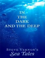 In The Dark and The Deep (Steve Vernon's Sea Tales Book 1) - Book Cover