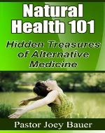 Natural Health 101 Hidden Treasures of Alternative Medicine - Book Cover