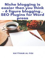 Niche blogging is easier then you think - 6 figure blogging , SEO Plugins for Word press - Book Cover