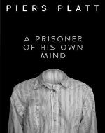 A Prisoner of His Own Mind - Book Cover