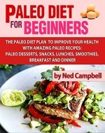 Paleo Diet for Beginners: Amazing recipes for paleo snacks, paleo lunches, paleo smoothies, paleo desserts, paleo breakfast, and paleo dinner (Healthy Books) - Book Cover