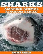 SHARKS: Fun Facts and Amazing Photos of Animals in Nature (Amazing Animal Kingdom Series) - Book Cover
