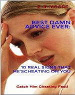 Best Damn Advice Ever: 10 Real Signs that He's Cheating On You - Book Cover