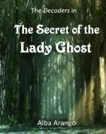 The Secret of the Lady Ghost (The Decoders Book 2) - Book Cover
