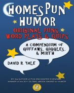 HomesPun Humor  Original puns, word plays & quips: A compendium of guffaws, giggles, & mirth - Book Cover