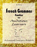 French Grammar Practice for Ambitious Learners - Advanced Learner's Edition (French for Ambitious Learners) - Book Cover