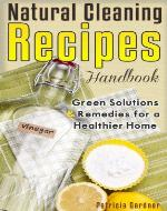 Natural Cleaning Recipes: Handbook Of Homemade Products, Non-Toxic Cleaners, and Solutions For a Chemical Free Home. - Book Cover