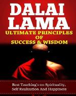 Dalai Lama, Ultimate Principles Of Wisdom & Happiness, Best Teachings on Success, Wisdom & Happy life (Dalai Lama Kindle Books,The Art Of Happiness, Stages of Meditation) - Book Cover