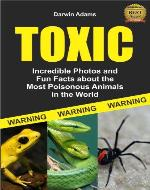 Toxic: Incredible Pictures and Fun Facts about the Most Poisonous Animals in the World - Book Cover