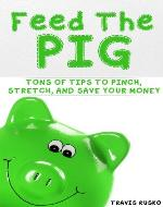 Feed the Pig: Tons of Tips to Pinch, Stretch, and Save Your Money - Book Cover