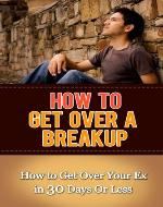How to Get Over a Breakup: How to Get Over Your Ex in 30 Days Or Less (Letting Go) - Book Cover