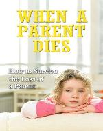 How to Survive the Loss of a Parent: Grieving the Loss of a Mother or Father (Letting Go) - Book Cover