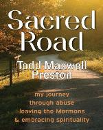 Sacred Road: my journey through abuse, leaving the Mormons & embracing spirituality - Book Cover